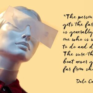 """Stylish mannequin and Dale Carnegie quote """"The person who gets the farthest is generally the one who is willing to do and dare. The sure-thing boat never gets far from shore"""""""