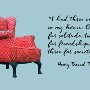 """High-back chair and quote by Henry David Thoreau """"I had three chairs in my house: One for solitude, two for friendship, three for society."""""""